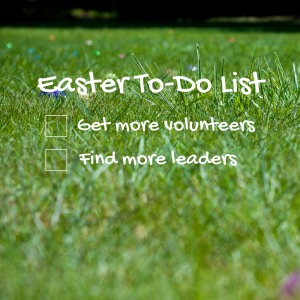 Make Easter a Season of More Volunteers and New Leaders