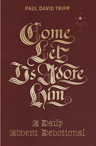 Come, Let Us Adore Him: Advent Devotional