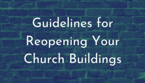 Guidelines for Reopening your Church Buildings