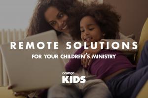 Orange Kids Remote Solutions for Children's Ministry